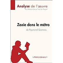 Zazie dans le métro de Raymond Queneau (Analyse de l'oeuvre): Comprendre la littérature avec lePetitLittéraire.fr (Fiche de lecture)