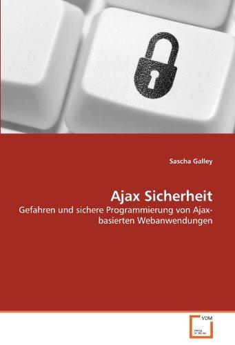 Ajax Sicherheit: Gefahren und sichere Programmierung von Ajax-basierten Webanwendungen Buch-Cover
