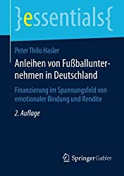 Anleihen von Fußballunternehmen in Deutschland: Finanzierung im Spannungsfeld von emotionaler Bindung und Rendite (essentials)