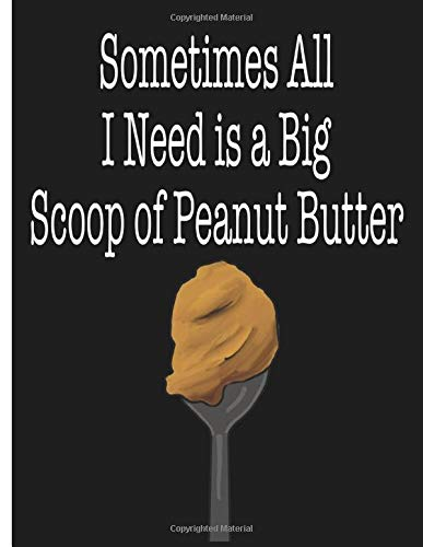 is a Big Scoop of Peanut Butter: Big 200 Page Wide Rule Soft Cover Notebook for Kids, Boys, Girls, Men, Women, Teens ()