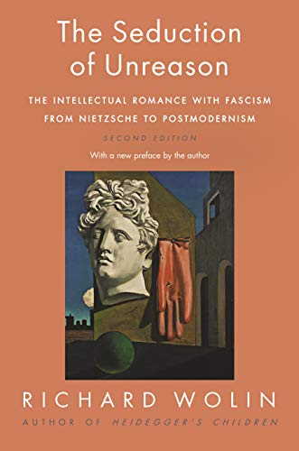 Seduction of Unreason: The Intellectual Romance with Fascism from Nietzsche to Postmodernism, Second Edition