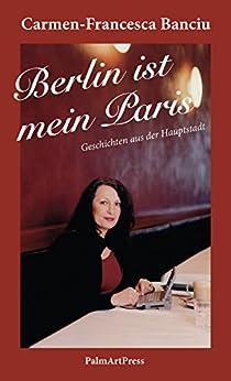 Berlin ist mein Paris: Geschichten aus der Hauptstadt