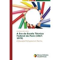 A Era da Escola Técnica Federal do Pará (1967-1979): A Educação Profissional em Marcha.