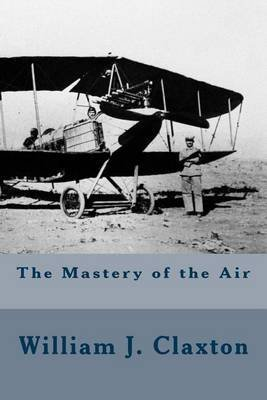[(The Mastery of the Air)] [By (author) William J Claxton] published on (March, 2015)