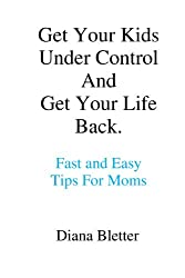 Get Your Kids Under Control And Get Your Life Back