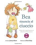 Bea rinuncia al ciuccio: Il libro che invoglia i bambini ad abbandonare il loro ciuccio!