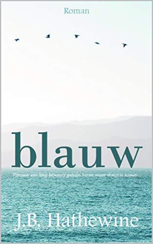 Blauw: Wanneer een lang bewaard geheim boven water dreigt te komen (Dutch Edition) - Blue Galerie