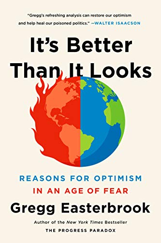 It's Better Than It Looks: Reasons for Optimism in an Age of Fear di Gregg Easterbrook