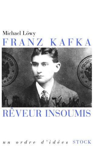 Franz Kafka, rêveur insoumis (Essais - Documents)
