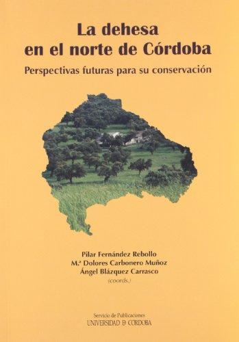La dehesa en el norte de Córdoba. Perspectivas futuras para su conservación por Pilar Fernández Rebollo