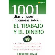 El trabajo y el dinero (1001 citas y frases ingeniosas)
