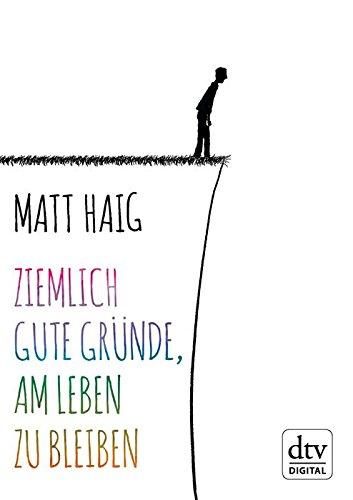 Buchseite und Rezensionen zu 'Ziemlich gute Gründe, am Leben zu bleiben' von Matt Haig
