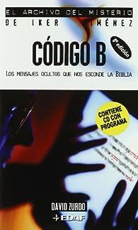 Código B: Los mensajes ocultos que nos esconde la Biblia par David Zurdo