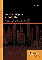 Der U-Boot Mythos in Deutschland: Ursachen, Gründe und Folgen