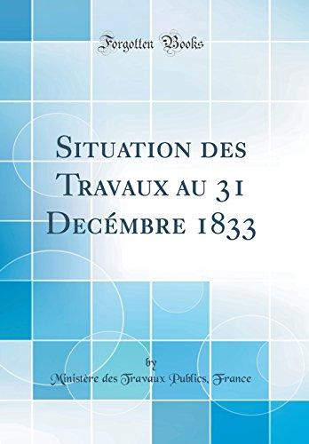Situation Des Travaux Au 31 Decémbre 1833 (Classic Reprint)