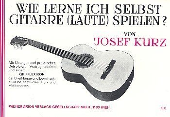 Wie lerne ich selbst Gitarre (Laute) spielen: Gitarrenschule mit Grifflexikon