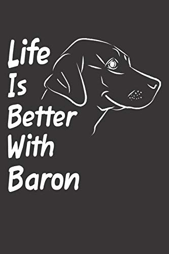 Life Is Better With Baron: Blank Dotted Male Dog Name Personalized & Customized Labrador Notebook Journal for Women, Men & Kids. Chocolate, Yellow & ... & Christmas Gift for Dog Lover & Owner.