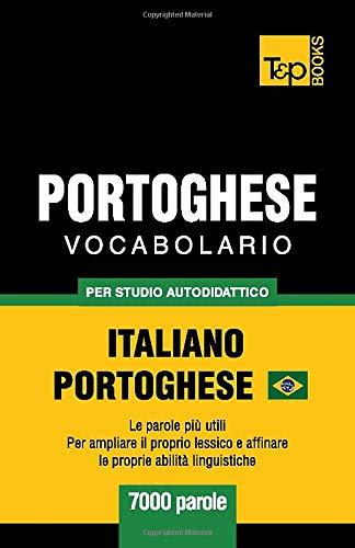 Portoghese Vocabolario - Italiano-Portoghese - per studio autodidattico - 7000 parole: Portoghese Brasiliano