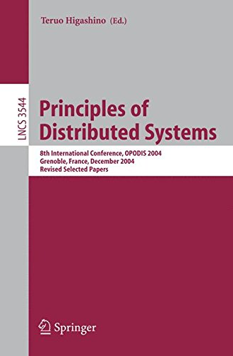 Principles of Distributed Systems: 8th International Conference, OPODIS 2004, Grenoble, France, December 15-17, 2004, Revised Selected Papers (Lecture Notes in Computer Science)