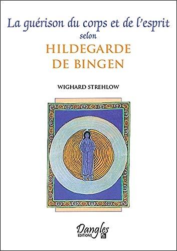 Guérison du corps et de l'esprit selon Hildegarde de Bingen par Wighard Strehlow