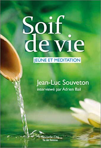 Soif de vie, jeûne et méditation