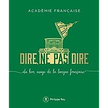 Dire, ne pas dire - volume 1 Du bon usage de la langue française: du bon usage de la langue française