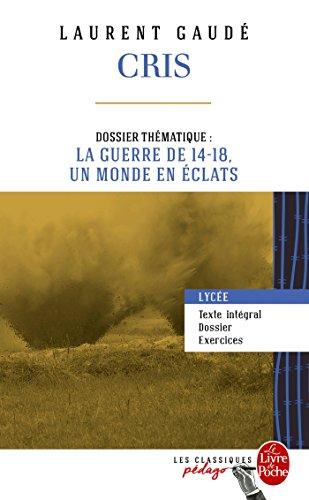 Cris (Edition pédagogique): Dossier thématique : La Guerre de 14-18, un monde en éclats (Classiques Pédago)