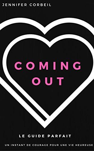 Coming out: Le guide parfait; un instant de courage pour une vie heureuse