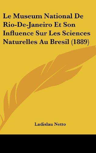 Le Museum National de Rio-de-Janeiro Et Son Influence Sur Les Sciences Naturelles Au Bresil (1889)