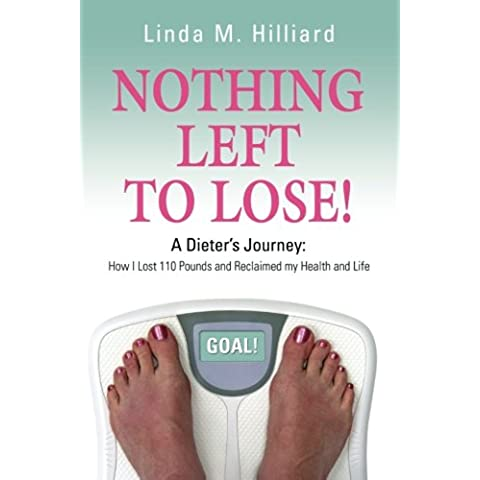 Nothing Left to Lose: How I Lost 110 pounds and Reclaimed My Health and (110 Lb Copertina)
