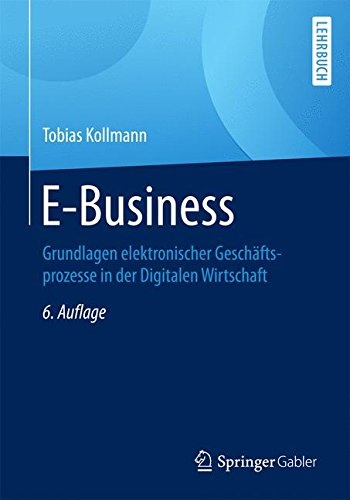 E-Business: Grundlagen elektronischer Geschäftsprozesse in der Digitalen Wirtschaft