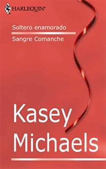 Soltero enamorado/Sangre comanche (Libro de Autor) de [MICHAELS, KASEY]