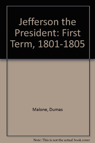 Jefferson the President: First Term, 1801-1805 (Jefferson and His Time, Volume 4)