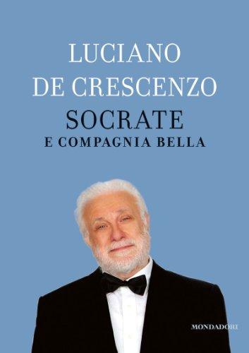 Socrate e compagnia bella (I libri di Luciano De Crescenzo)