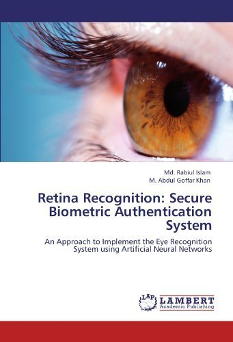 Retina Recognition: Secure Biometric Authentication System: An Approach to Implement the Eye Recognition System using Artificial Neural Networks by Islam, Md. Rabiul, Khan, M. Abdul Goffar (2012) Paperback