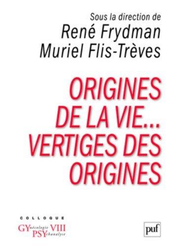 Origines de la vie... Vertiges des origines : Colloque Gynécologie Psychanalyse VIII de René Frydman (12 janvier 2009) Broché