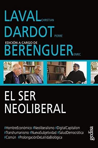 Ser neoliberal, El. Laval-Dardot-Berenguer (Diálogos) por Christian Laval