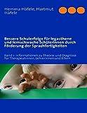 Bessere Schulerfolge für legasthene und lernschwache Schülerinnen durch Förderung der Sprachfertigkeiten: Band 1: Inform