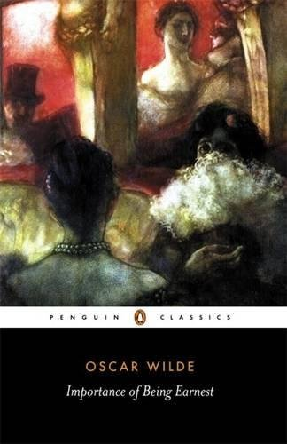 The Importance of Being Earnest and Other Plays (Penguin Classics)