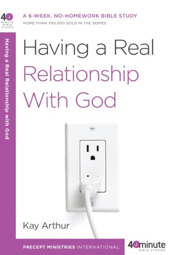 Having a Real Relationship with God (40-Minute Bible Studies) (English Edition)
