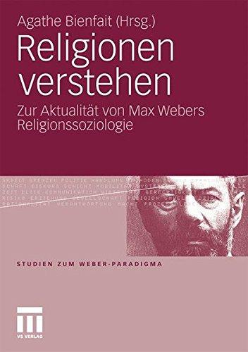 Religionen verstehen: Zur Aktualität von Max Webers Religionssoziologie (Studien zum Weber-Paradigma)