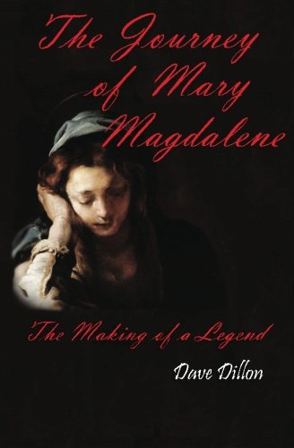 The Journey Of Mary Magdalene: The Making Of A Legend por Dave Dillon