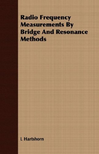 Radio Frequency Measurements by Bridge and Resonance Methods by L. Hartshorn (2007-03-15)
