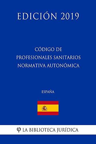 Código de Profesionales Sanitarios Normativa Autonómica (España) (Edición 2019)