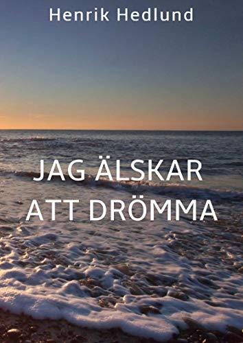 Jag älskar att drömma (Swedish Edition) por Henrik  Hedlund