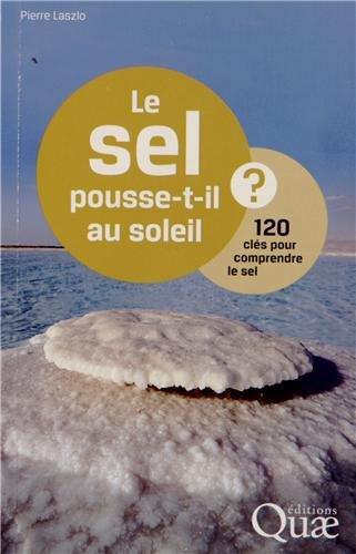 Le sel pousse-t-il au soleil ?: 120 cls pour comprendre le sel.