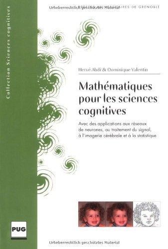 Mathématiques pour les sciences cognitives : Avec des applications aux réseaux de neurones, au traitement du signal, à l'imagerie cérébrale et à la statistique de Hervé Abdi (21 avril 2006) Broché