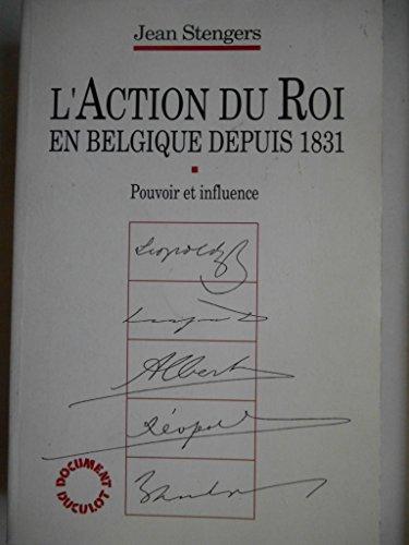 L'action du roi en Belgique depuis 1831: Pouvoir et influence : essai de typologie des modes d'action du roi