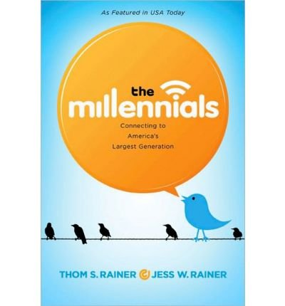 (THE MILLENNIALS: CONNECTING TO AMERICA'S LARGEST GENERATION) BY RAINER, THOM S.(AUTHOR)Hardcover Jan-2011