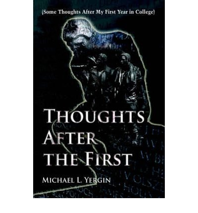 thoughts-after-the-first-some-thoughts-after-my-first-year-in-college-by-michael-l-yergin-published-